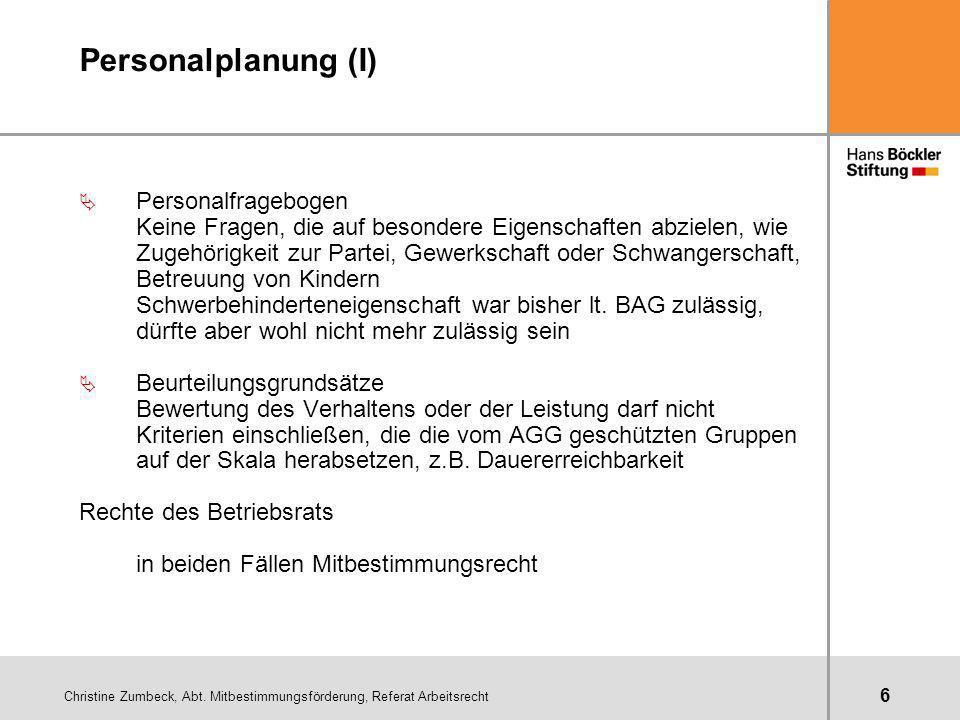 Christine Zumbeck, Abt. Mitbestimmungsförderung, Referat Arbeitsrecht 6 Personalplanung (I) Ä Personalfragebogen Keine Fragen, die auf besondere Eigen