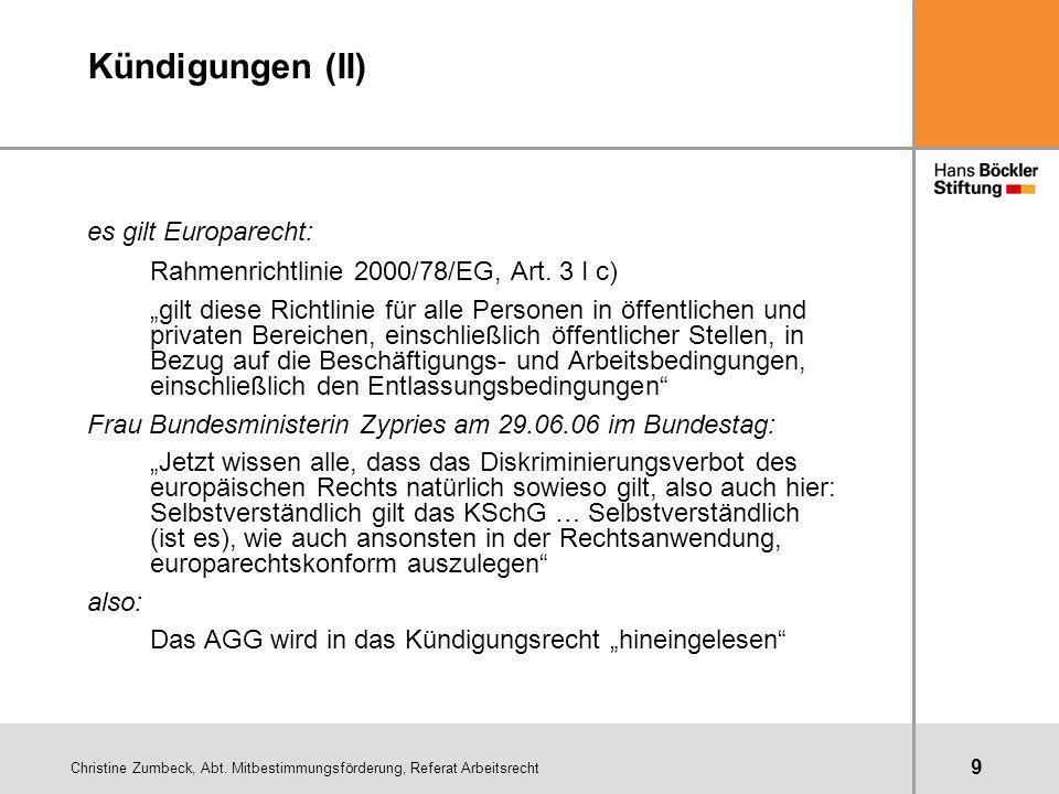 Christine Zumbeck, Abt. Mitbestimmungsförderung, Referat Arbeitsrecht 9 Kündigungen (II) es gilt Europarecht: Rahmenrichtlinie 2000/78/EG, Art. 3 I c)