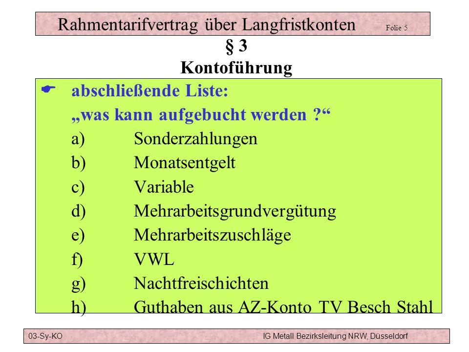 Rahmentarifvertrag über Langfristkonten Folie 4 § 3 Kontoführung 03-Sy-KOIG Metall Bezirksleitung NRW, Düsseldorf Führen in ZeitwertenFühren in Geldwe