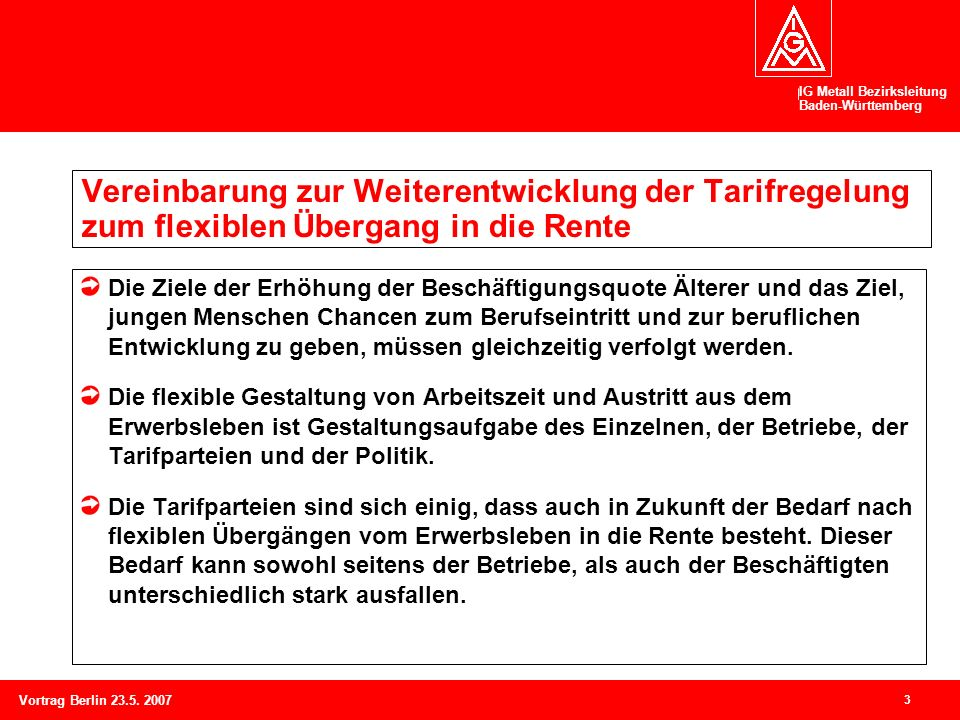 IG Metall Bezirksleitung Baden-Württemberg 3 Vortrag Berlin 23.5. 2007 Vereinbarung zur Weiterentwicklung der Tarifregelung zum flexiblen Übergang in