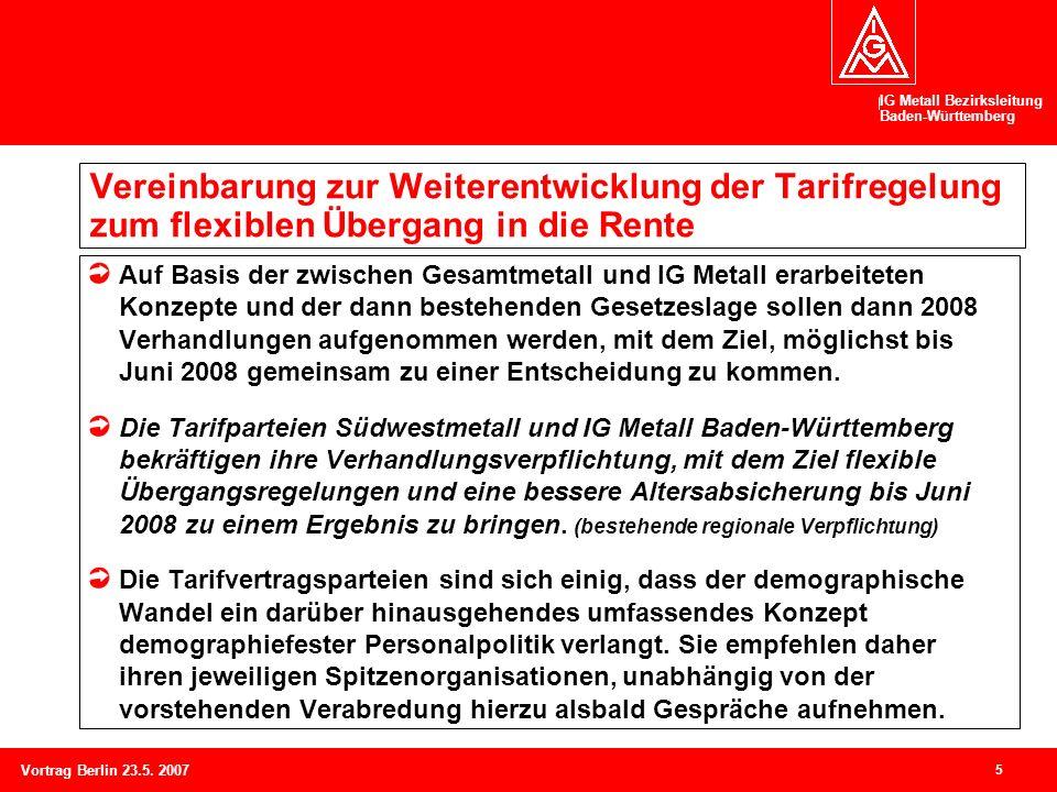 IG Metall Bezirksleitung Baden-Württemberg 5 Vortrag Berlin 23.5. 2007 Vereinbarung zur Weiterentwicklung der Tarifregelung zum flexiblen Übergang in