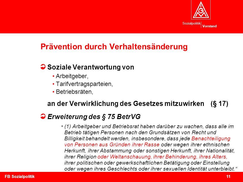 Sozialpolitik Vorstand 11FB Sozialpolitik Prävention durch Verhaltensänderung Soziale Verantwortung von Arbeitgeber, Tarifvertragsparteien, Betriebsrä