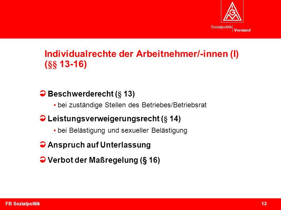 Sozialpolitik Vorstand 13FB Sozialpolitik Individualrechte der Arbeitnehmer/-innen (I) (§§ 13-16) Beschwerderecht (§ 13) bei zuständige Stellen des Be