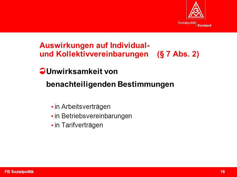 Sozialpolitik Vorstand 16FB Sozialpolitik Auswirkungen auf Individual- und Kollektivvereinbarungen (§ 7 Abs. 2) Unwirksamkeit von benachteiligenden Be