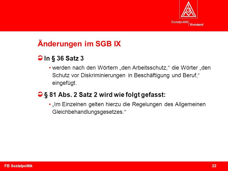 Sozialpolitik Vorstand 22FB Sozialpolitik Änderungen im SGB IX In § 36 Satz 3 werden nach den Wörtern den Arbeitsschutz, die Wörter den Schutz vor Dis