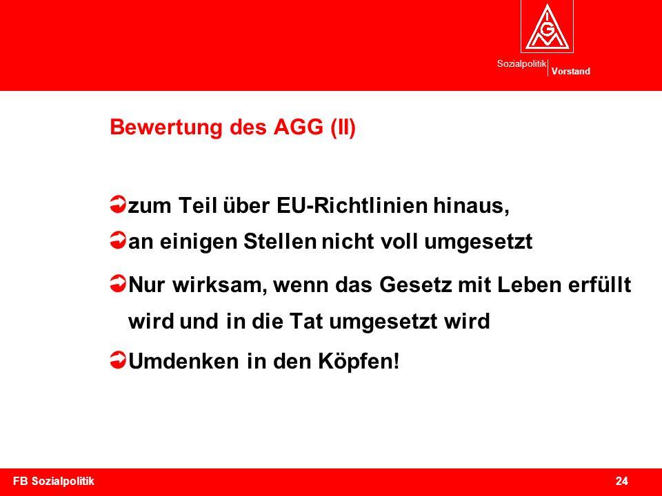Sozialpolitik Vorstand 24FB Sozialpolitik Bewertung des AGG (II) zum Teil über EU-Richtlinien hinaus, an einigen Stellen nicht voll umgesetzt Nur wirk