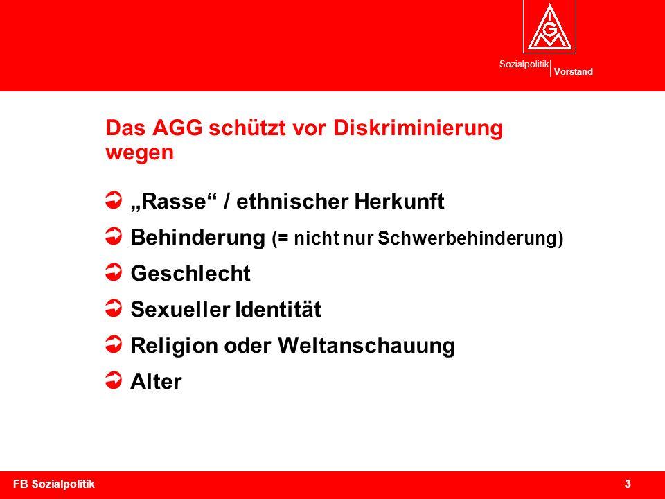Sozialpolitik Vorstand 3FB Sozialpolitik Das AGG schützt vor Diskriminierung wegen Rasse / ethnischer Herkunft Behinderung (= nicht nur Schwerbehinder