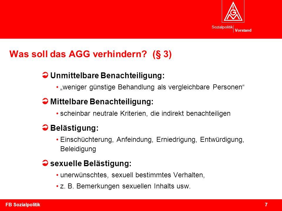 Sozialpolitik Vorstand 7FB Sozialpolitik Was soll das AGG verhindern? (§ 3) Unmittelbare Benachteiligung: weniger günstige Behandlung als vergleichbar