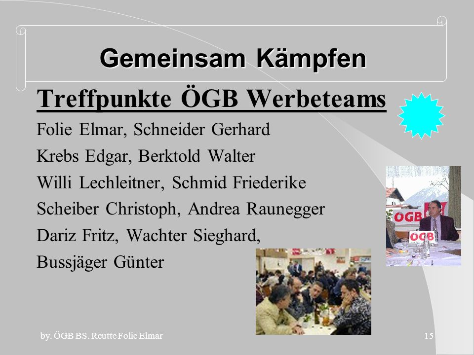 by. ÖGB BS. Reutte Folie Elmar14 Betriebsräte zu organisieren und in Folge die Mitgliederzahlen verbessern Gewerkschaftsübergreifend arbeiten! *Wem ma