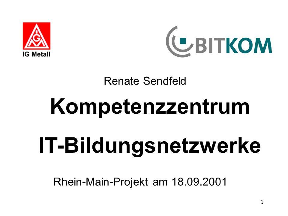 1 Kompetenzzentrum IT-Bildungsnetzwerke Renate Sendfeld Rhein-Main-Projekt am 18.09.2001