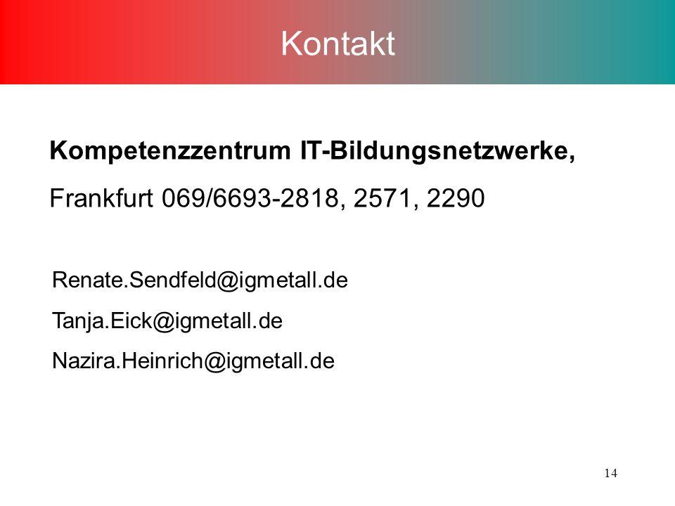 14 Kontakt Kompetenzzentrum IT-Bildungsnetzwerke, Frankfurt 069/6693-2818, 2571, 2290 Renate.Sendfeld@igmetall.de Tanja.Eick@igmetall.de Nazira.Heinrich@igmetall.de