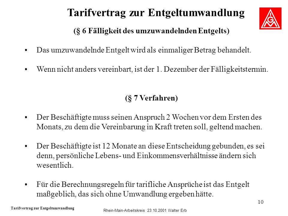 Rhein-Main-Arbeitskreis 23.10.2001 Walter Erb 10 Tarifvertrag zur Entgeltumwandlung (§ 6 Fälligkeit des umzuwandelnden Entgelts) Das umzuwandelnde Ent