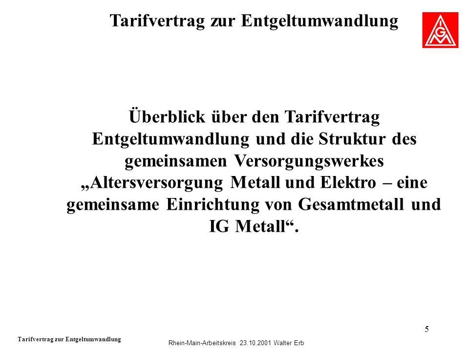 Rhein-Main-Arbeitskreis 23.10.2001 Walter Erb 5 Tarifvertrag zur Entgeltumwandlung Überblick über den Tarifvertrag Entgeltumwandlung und die Struktur