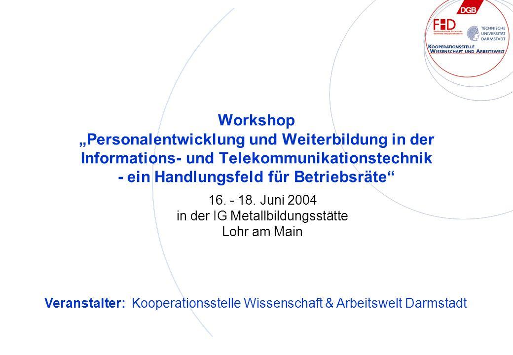 Workshop Personalentwicklung und Weiterbildung in der Informations- und Telekommunikationstechnik - ein Handlungsfeld für Betriebsräte 16.