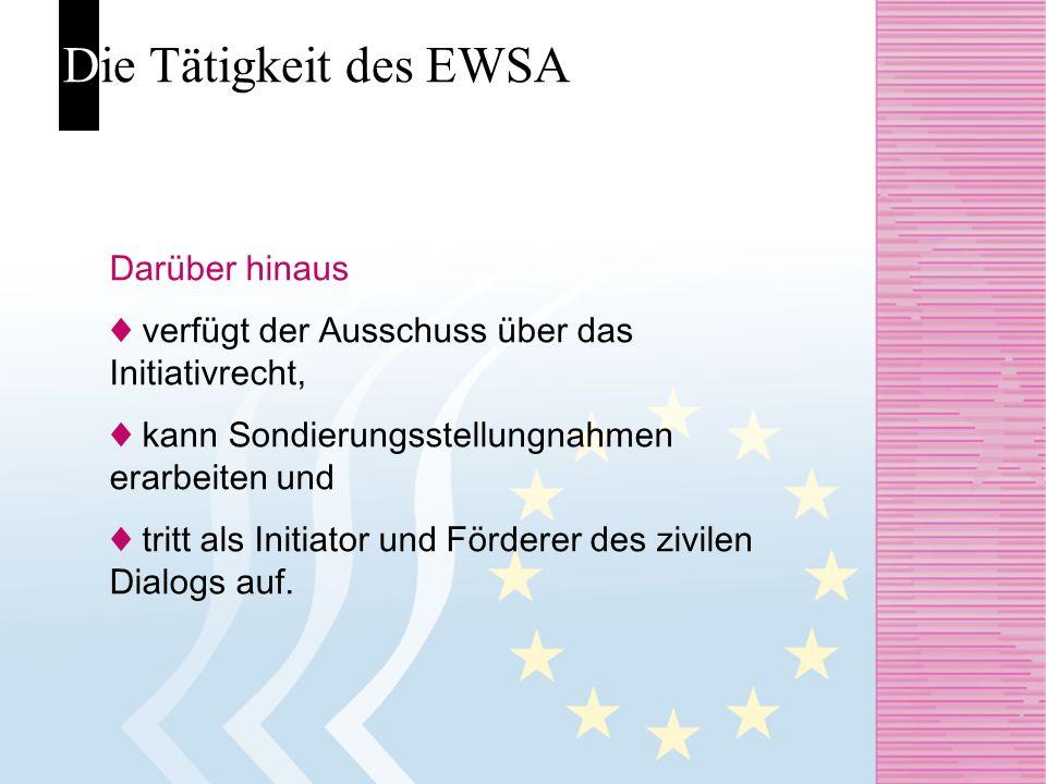 Die Tätigkeit des EWSA Darüber hinaus verfügt der Ausschuss über das Initiativrecht, kann Sondierungsstellungnahmen erarbeiten und tritt als Initiator
