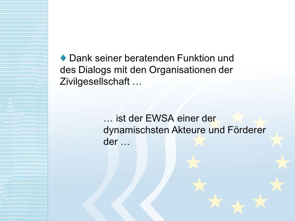 Dank seiner beratenden Funktion und des Dialogs mit den Organisationen der Zivilgesellschaft … … ist der EWSA einer der dynamischsten Akteure und Förd
