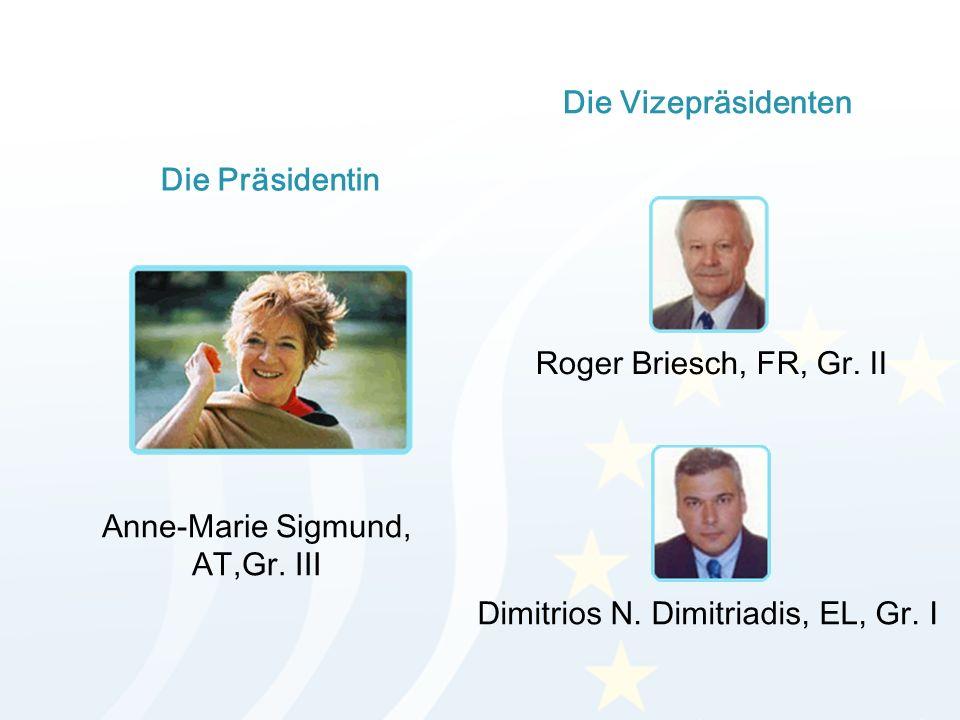 Die Präsidentin Die Vizepräsidenten Anne-Marie Sigmund, AT,Gr. III Roger Briesch, FR, Gr. II Dimitrios N. Dimitriadis, EL, Gr. I
