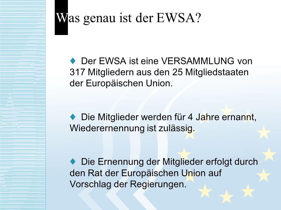 Was genau ist der EWSA? Der EWSA ist eine VERSAMMLUNG von 317 Mitgliedern aus den 25 Mitgliedstaaten der Europäischen Union. Die Mitglieder werden für