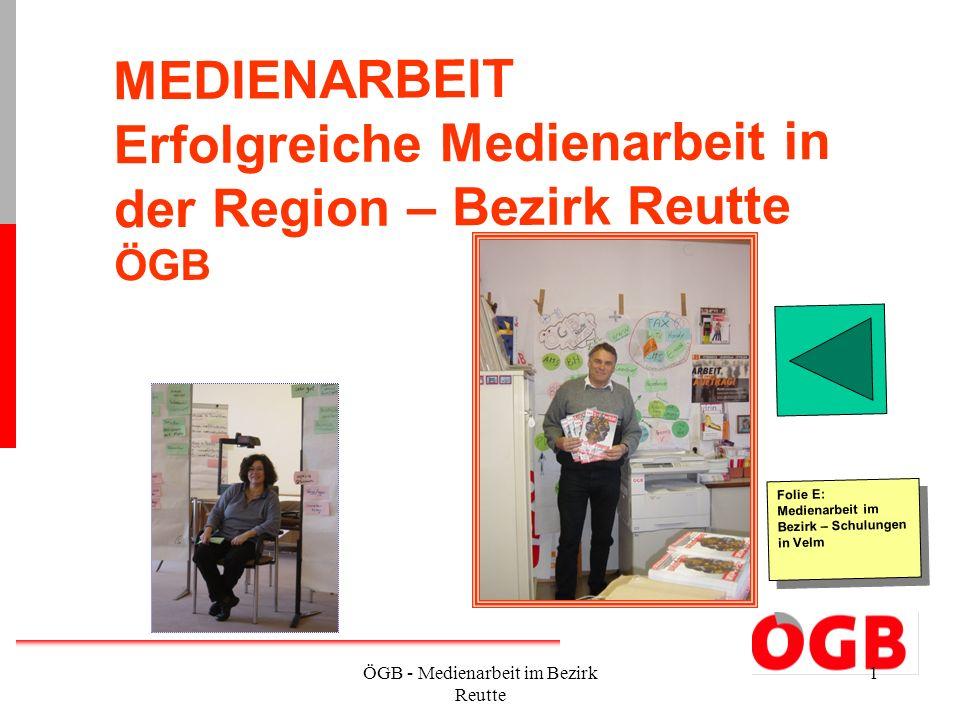 ÖGB - Medienarbeit im Bezirk Reutte 1 MEDIENARBEIT Erfolgreiche Medienarbeit in der Region – Bezirk Reutte ÖGB Folie E: Medienarbeit im Bezirk – Schul
