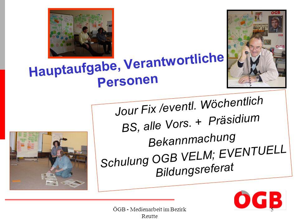 ÖGB - Medienarbeit im Bezirk Reutte 5 Hauptaufgabe, Verantwortliche Personen Jour Fix /eventl. Wöchentlich BS, alle Vors. + Präsidium Bekannmachung Sc