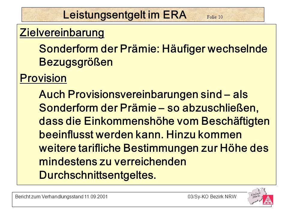 Leistungsentgelt im ERA Folie 10 Zielvereinbarung Sonderform der Prämie: Häufiger wechselnde BezugsgrößenProvision Auch Provisionsvereinbarungen sind