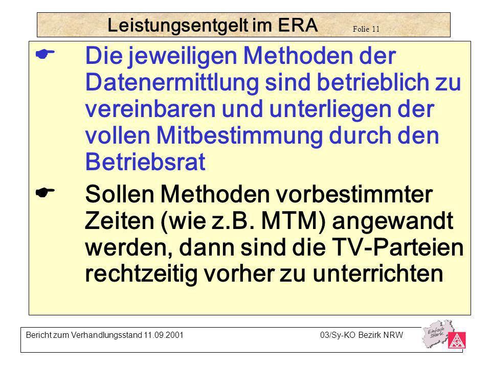 Leistungsentgelt im ERA Folie 11 Die jeweiligen Methoden der Datenermittlung sind betrieblich zu vereinbaren und unterliegen der vollen Mitbestimmung