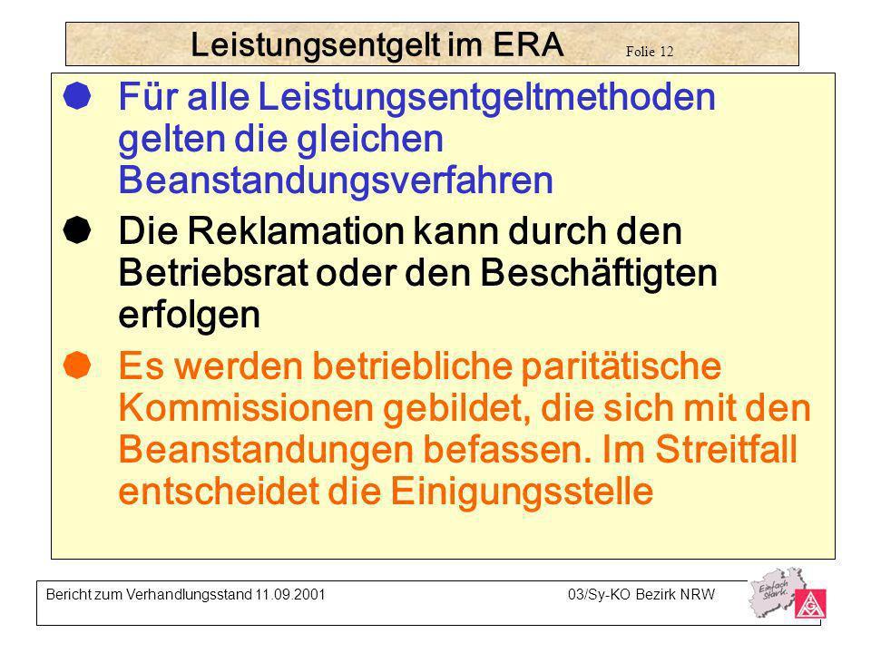 Leistungsentgelt im ERA Folie 12 Für alle Leistungsentgeltmethoden gelten die gleichen Beanstandungsverfahren Die Reklamation kann durch den Betriebsr