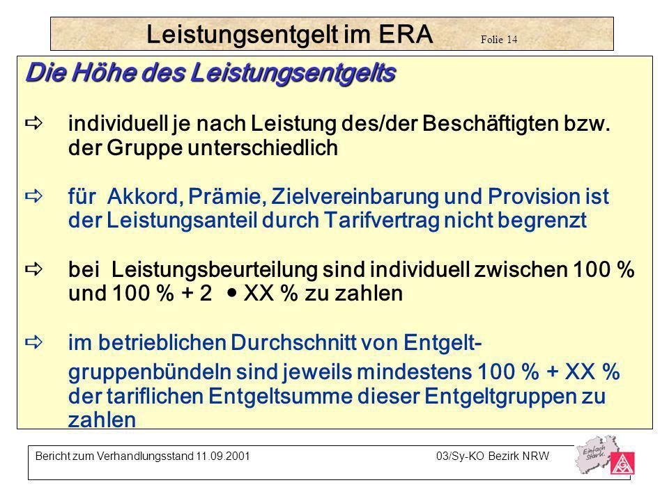 Leistungsentgelt im ERA Folie 14 Die Höhe des Leistungsentgelts individuell je nach Leistung des/der Beschäftigten bzw. der Gruppe unterschiedlich für