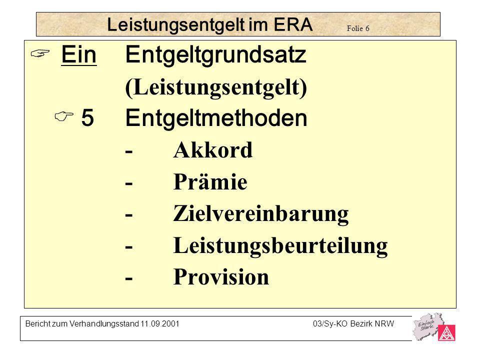 Leistungsentgelt im ERA Folie 6 EinEntgeltgrundsatz (Leistungsentgelt) 5Entgeltmethoden -Akkord -Prämie -Zielvereinbarung -Leistungsbeurteilung -Provi