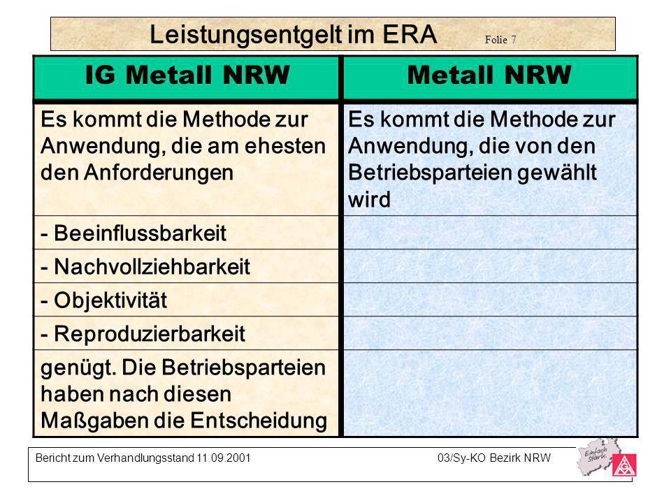 Leistungsentgelt im ERA Folie 7 Bericht zum Verhandlungsstand 11.09.200103/Sy-KO Bezirk NRW IG Metall NRWMetall NRW Es kommt die Methode zur Anwendung