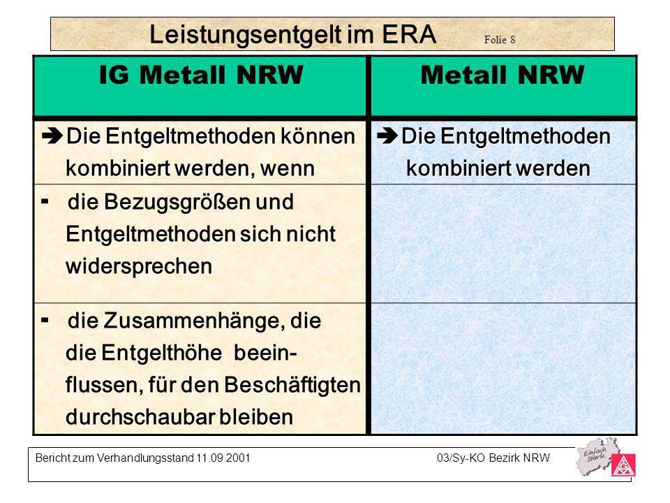 Leistungsentgelt im ERA Folie 8 Bericht zum Verhandlungsstand 11.09.200103/Sy-KO Bezirk NRW IG Metall NRWMetall NRW Die Entgeltmethoden können Die Ent