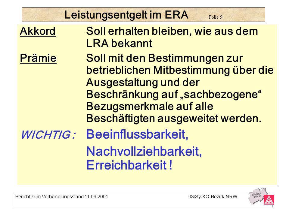 Leistungsentgelt im ERA Folie 9 Akkord AkkordSoll erhalten bleiben, wie aus dem LRA bekannt Prämie PrämieSoll mit den Bestimmungen zur betrieblichen M