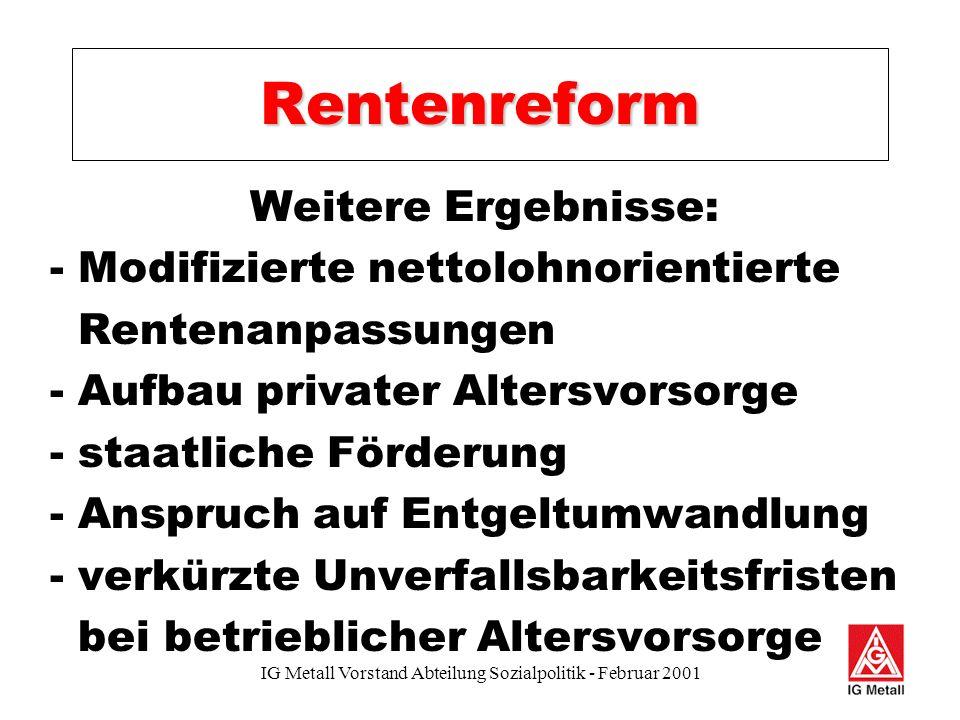 IG Metall Vorstand Abteilung Sozialpolitik - Februar 2001 Rentenreform - zukünftig Absenkung bei der Hinterbliebenenversorgung aber: Anerkennung von Kinderer- ziehungszeiten - bedarfsorientierte Grundsicherung