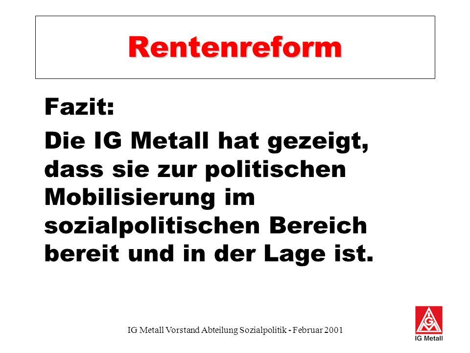 IG Metall Vorstand Abteilung Sozialpolitik - Februar 2001 Rentenreform Nach der Reform ist vor der Reform.