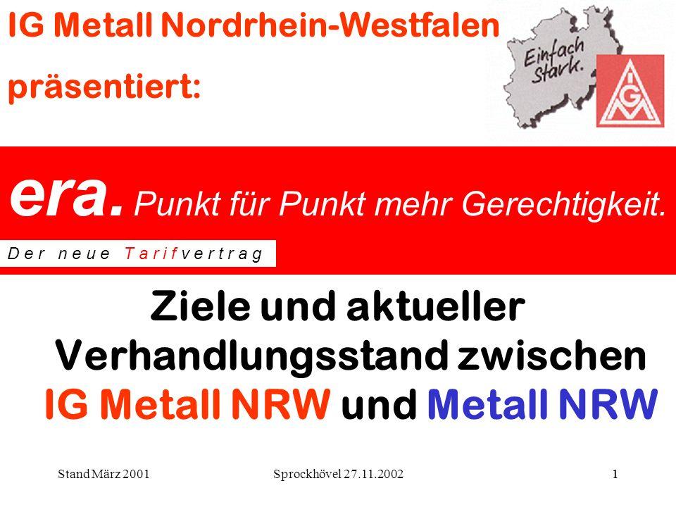 Sprockhövel 27.11.20021 Ziele und aktueller Verhandlungsstand zwischen IG Metall NRW und Metall NRW IG Metall Nordrhein-Westfalen präsentiert: Stand M