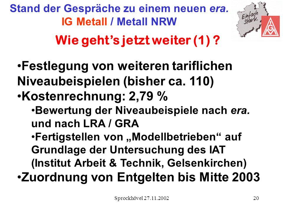 Sprockhövel 27.11.200220 Stand der Gespräche zu einem neuen era. IG Metall / Metall NRW Wie gehts jetzt weiter (1) ? Festlegung von weiteren tariflich