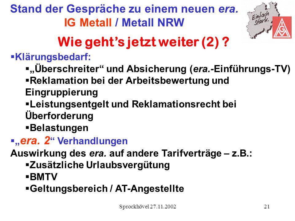 Sprockhövel 27.11.200221 Stand der Gespräche zu einem neuen era. IG Metall / Metall NRW Wie gehts jetzt weiter (2) ? Klärungsbedarf: Überschreiter und