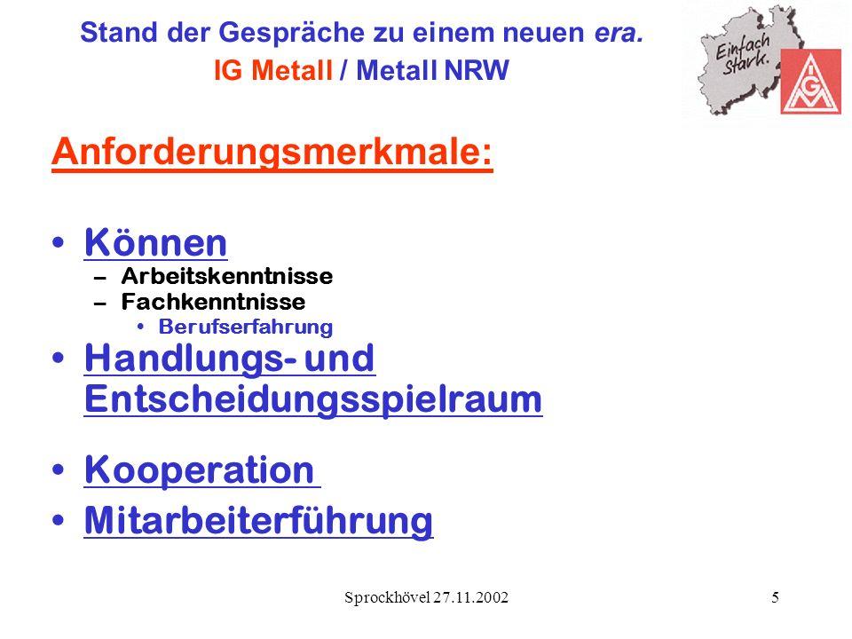 Sprockhövel 27.11.20025 Stand der Gespräche zu einem neuen era. IG Metall / Metall NRW Anforderungsmerkmale: Können –Arbeitskenntnisse –Fachkenntnisse
