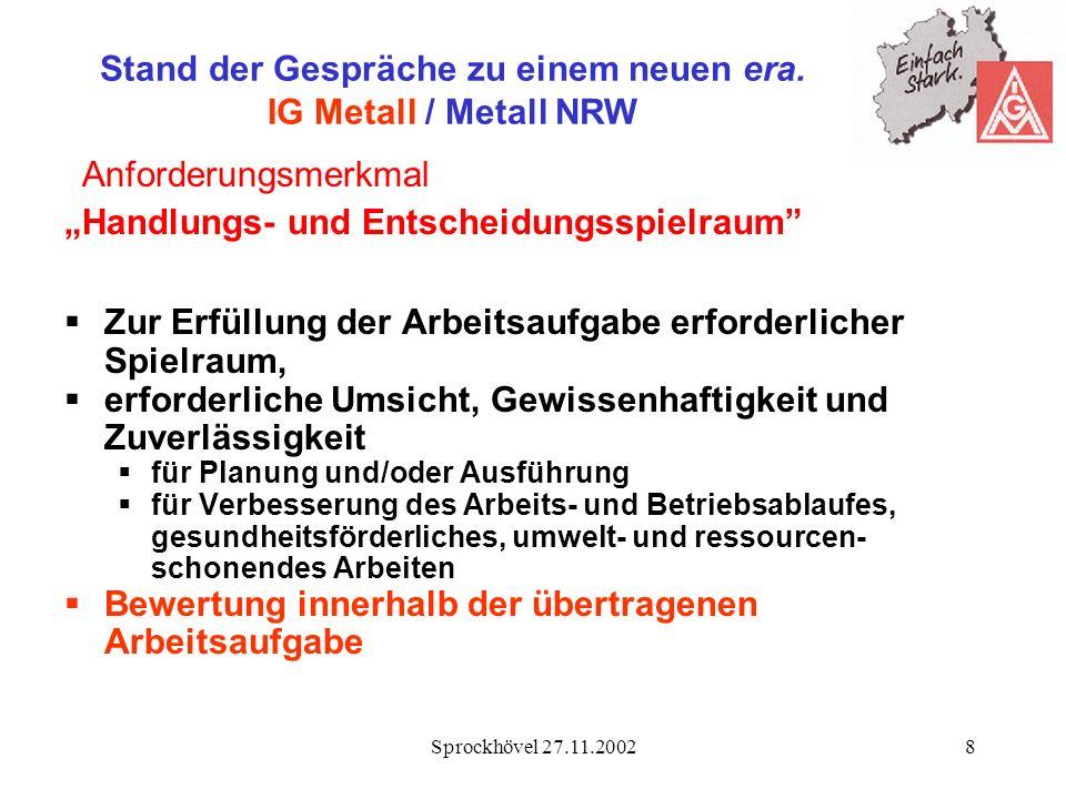 Sprockhövel 27.11.20028 Stand der Gespräche zu einem neuen era. IG Metall / Metall NRW Anforderungsmerkmal Handlungs- und Entscheidungsspielraum Zur E