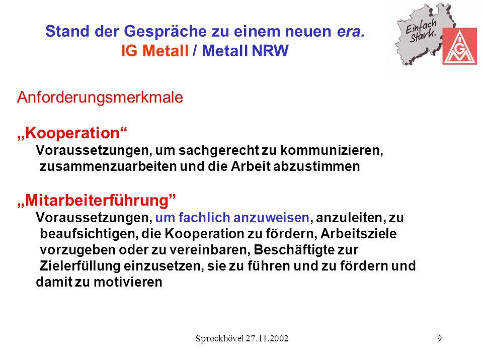 Sprockhövel 27.11.20029 Stand der Gespräche zu einem neuen era. IG Metall / Metall NRW Anforderungsmerkmale Kooperation Voraussetzungen, um sachgerech
