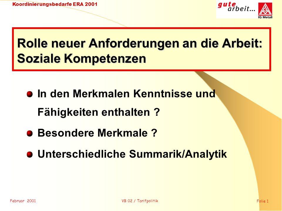 Februar 2001 Folie 1 Koordinierungsbedarfe ERA 2001 VB 02 / Tarifpolitik In den Merkmalen Kenntnisse und Fähigkeiten enthalten ? Besondere Merkmale ?
