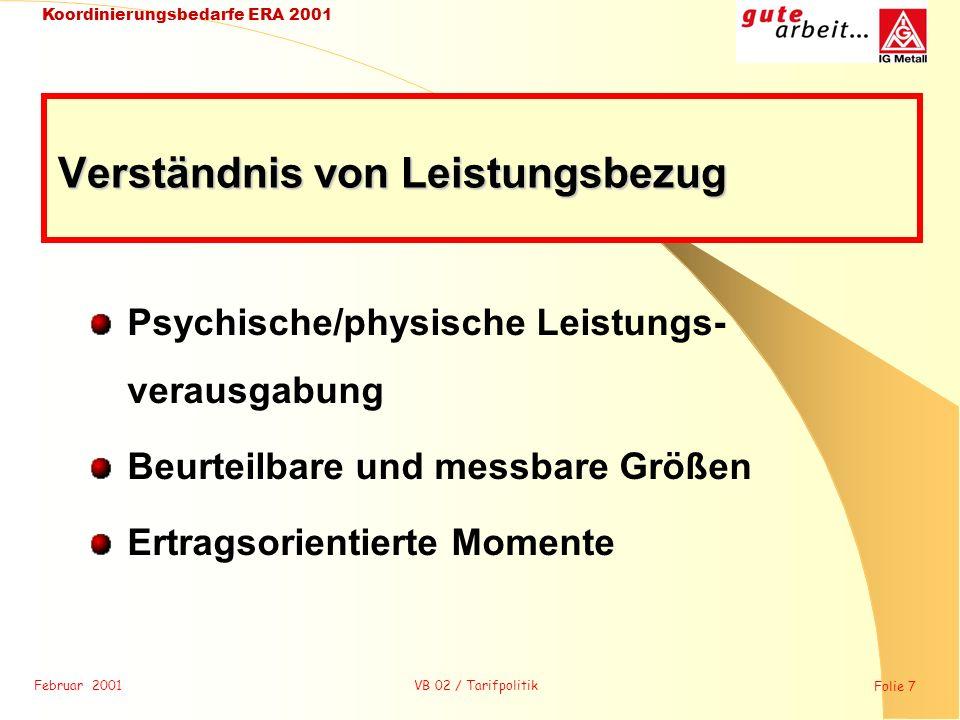 Februar 2001 Folie 7 Koordinierungsbedarfe ERA 2001 VB 02 / Tarifpolitik Psychische/physische Leistungs- verausgabung Beurteilbare und messbare Größen