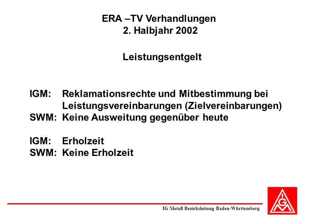ERA –TV Verhandlungen 2. Halbjahr 2002 IGM: Reklamationsrechte und Mitbestimmung bei Leistungsvereinbarungen (Zielvereinbarungen) SWM: Keine Ausweitun