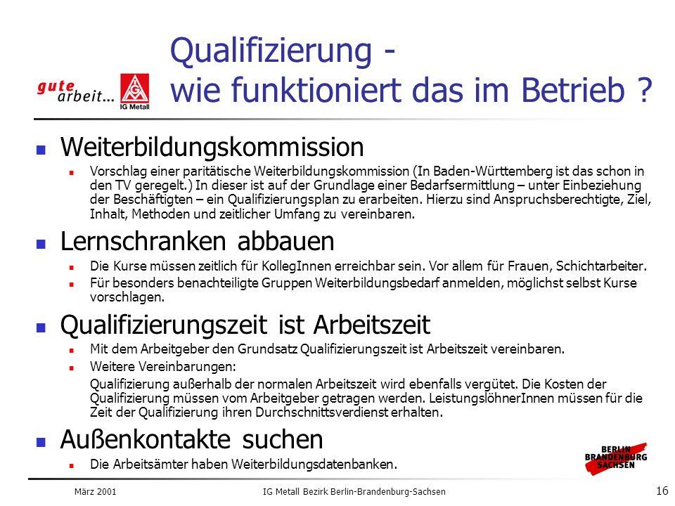 März 2001IG Metall Bezirk Berlin-Brandenburg-Sachsen 16 Qualifizierung - wie funktioniert das im Betrieb .
