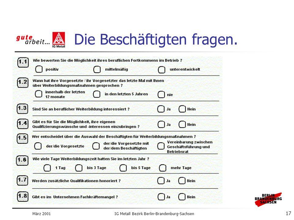März 2001IG Metall Bezirk Berlin-Brandenburg-Sachsen 17 Die Beschäftigten fragen.