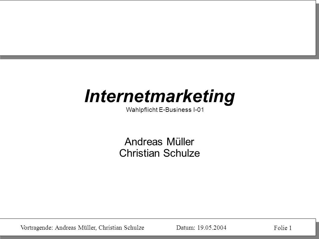 Vortragende: Andreas Müller, Christian SchulzeDatum: 19.05.2004 Folie 1 Internetmarketing Wahlpflicht E-Business I-01 Andreas Müller Christian Schulze