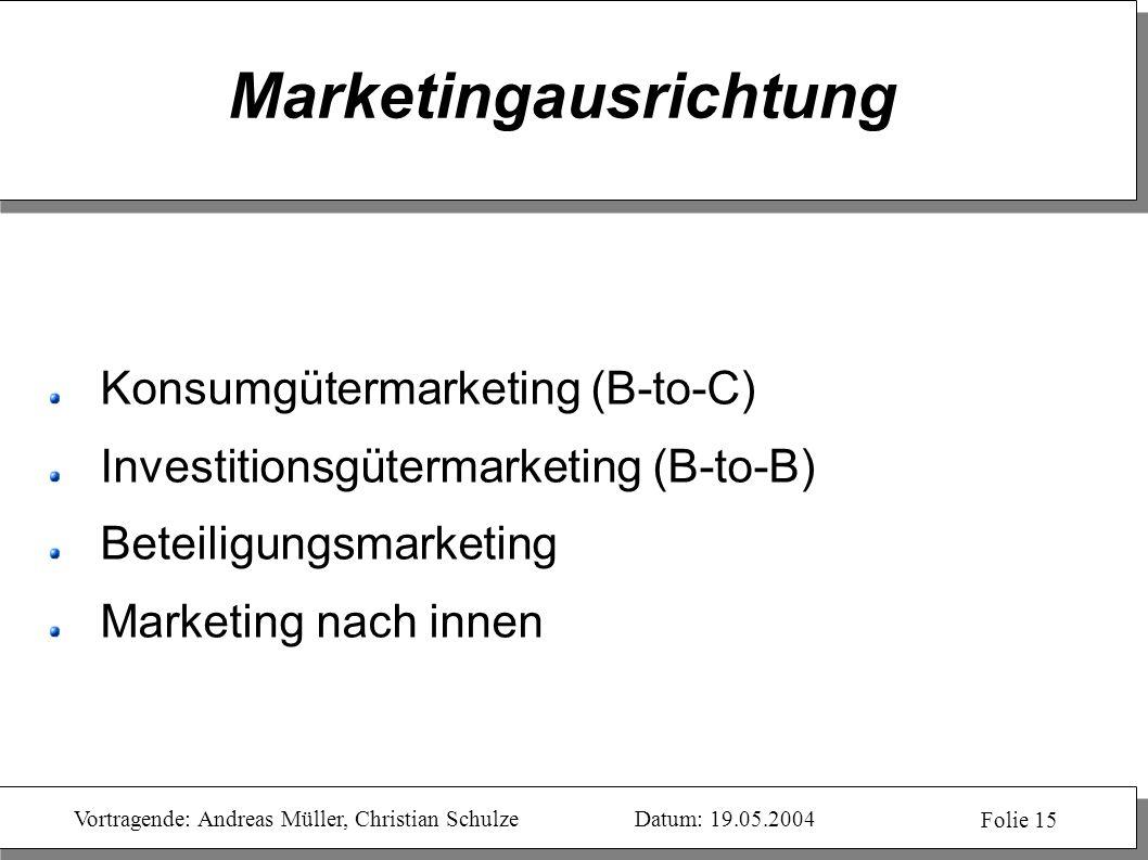 Vortragende: Andreas Müller, Christian SchulzeDatum: 19.05.2004 Folie 15 Marketingausrichtung Konsumgütermarketing (B-to-C) Investitionsgütermarketing