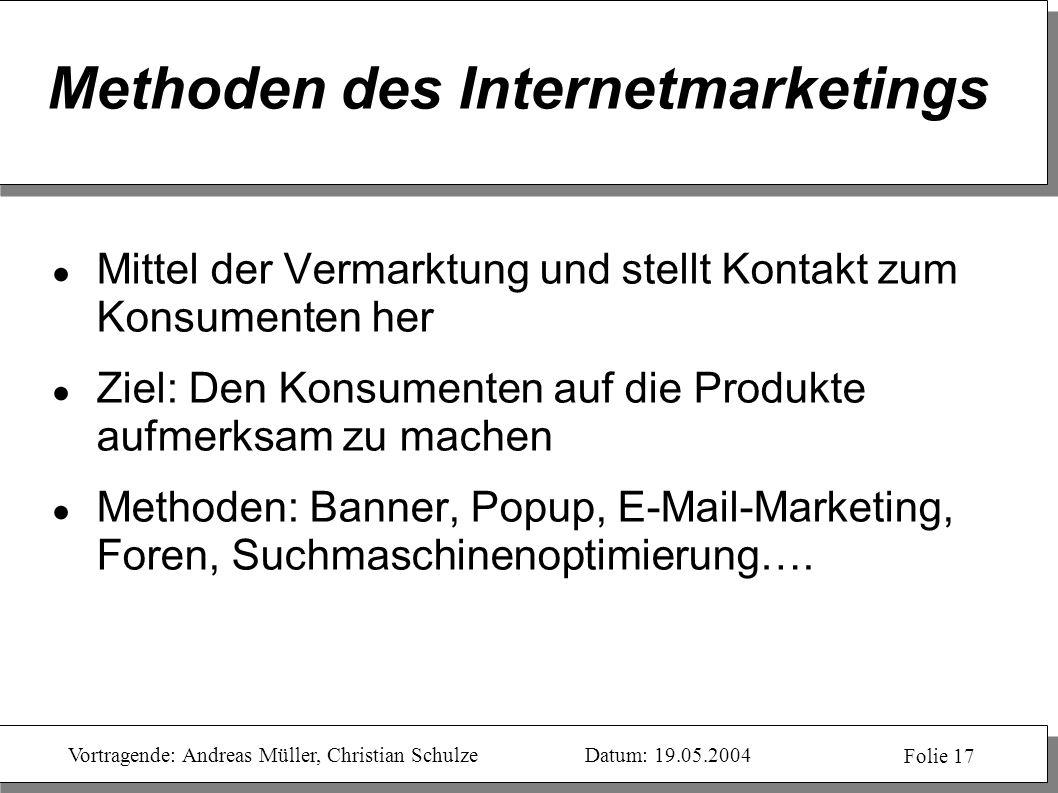 Vortragende: Andreas Müller, Christian SchulzeDatum: 19.05.2004 Folie 17 Methoden des Internetmarketings Mittel der Vermarktung und stellt Kontakt zum