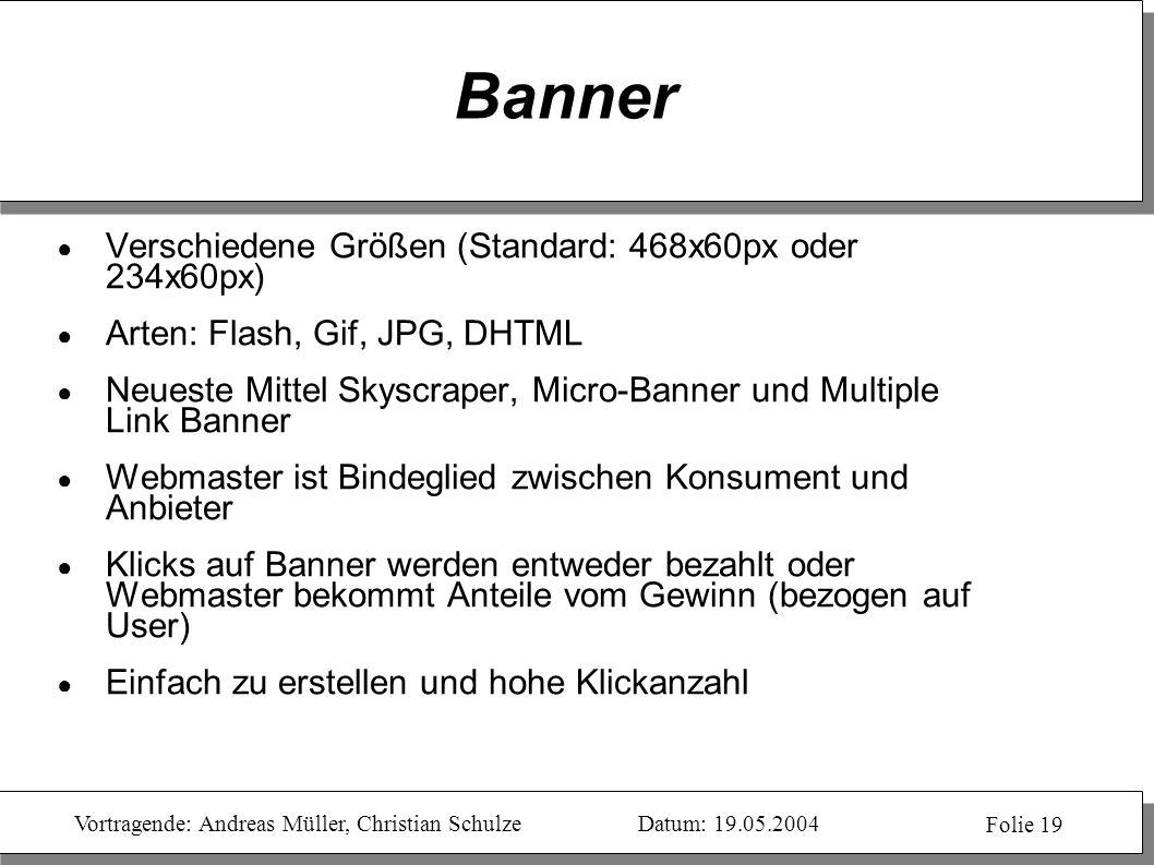Vortragende: Andreas Müller, Christian SchulzeDatum: 19.05.2004 Folie 19 Banner Verschiedene Größen (Standard: 468x60px oder 234x60px) Arten: Flash, G