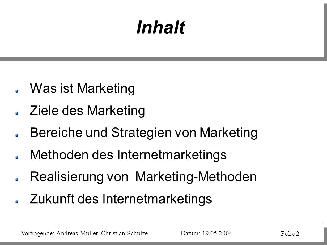 Vortragende: Andreas Müller, Christian SchulzeDatum: 19.05.2004 Folie 2 Inhalt Was ist Marketing Ziele des Marketing Bereiche und Strategien von Marke